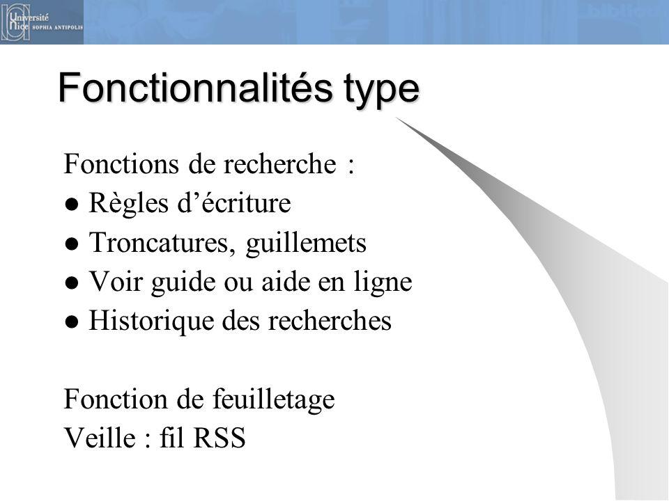 Fonctionnalités type Fonctions de recherche : Règles d'écriture Troncatures, guillemets Voir guide ou aide en ligne Historique des recherches Fonction