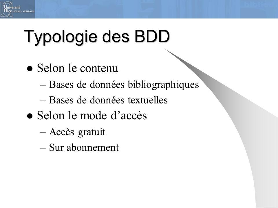 Typologie des BDD Selon le contenu –Bases de données bibliographiques –Bases de données textuelles Selon le mode d'accès –Accès gratuit –Sur abonnemen