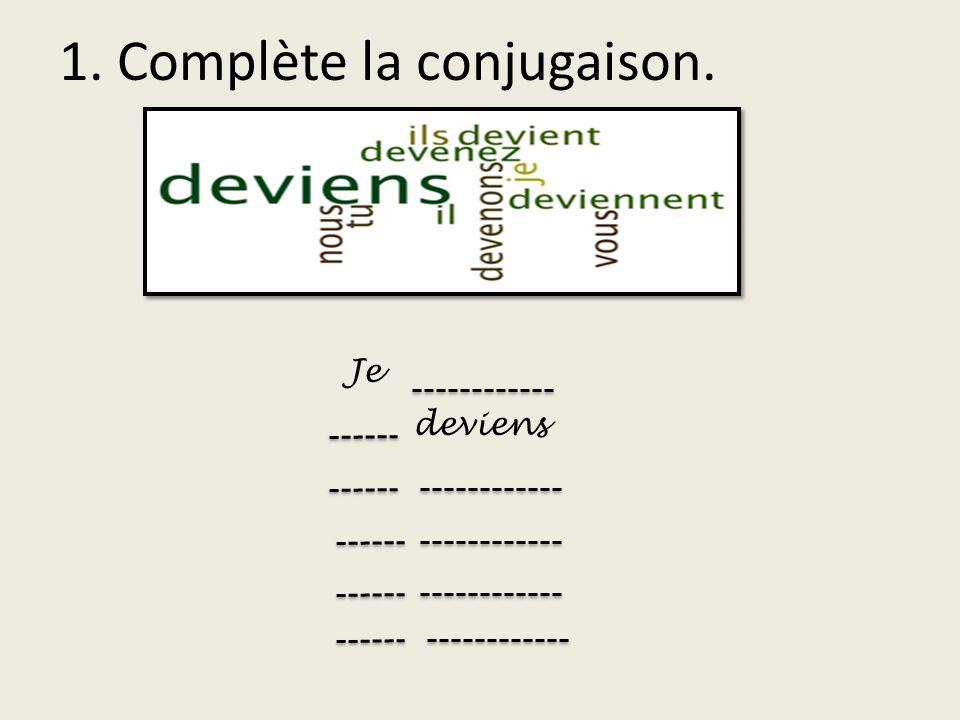 1. Complète la conjugaison. Je deviens