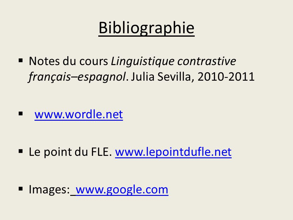 Bibliographie  Notes du cours Linguistique contrastive français–espagnol. Julia Sevilla, 2010-2011  www.wordle.net  Le point du FLE. www.lepointduf