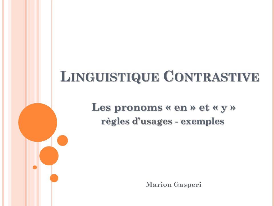 L INGUISTIQUE C ONTRASTIVE Les pronoms « en » et « y » Les pronoms « en » et « y » règles d'usages - exemples Marion Gasperi