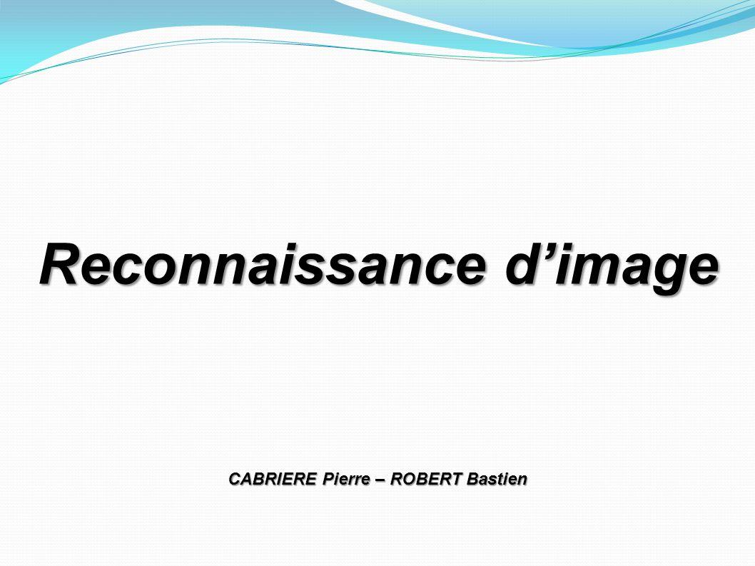Reconnaissance d'image CABRIERE Pierre – ROBERT Bastien