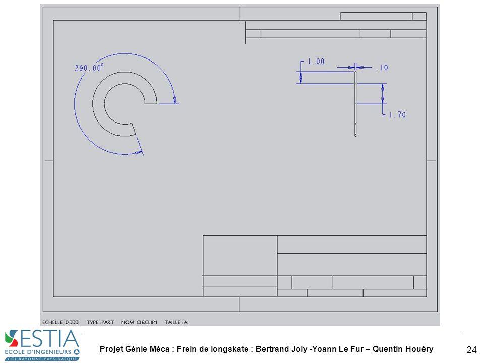 Projet Génie Méca : Frein de longskate : Bertrand Joly -Yoann Le Fur – Quentin Houéry 25