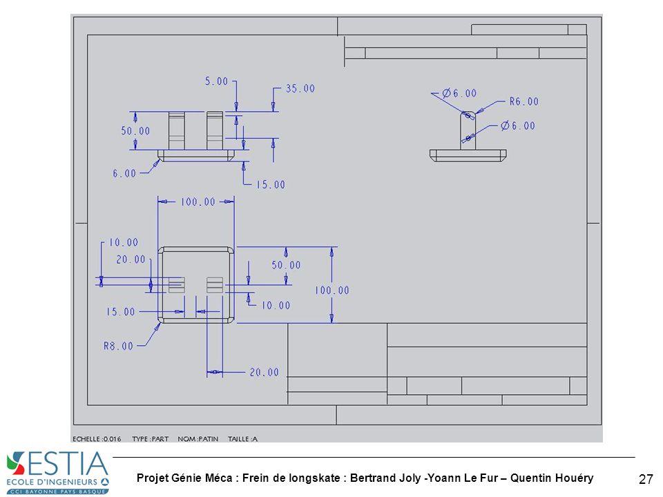 Projet Génie Méca : Frein de longskate : Bertrand Joly -Yoann Le Fur – Quentin Houéry 28