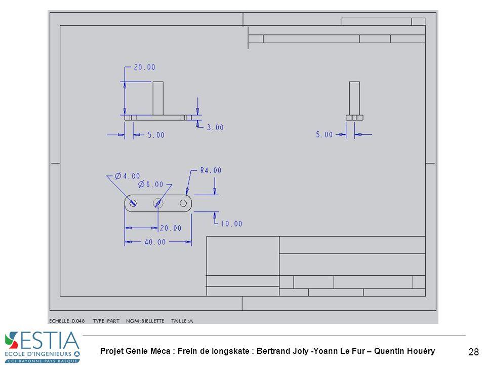 Projet Génie Méca : Frein de longskate : Bertrand Joly -Yoann Le Fur – Quentin Houéry 29