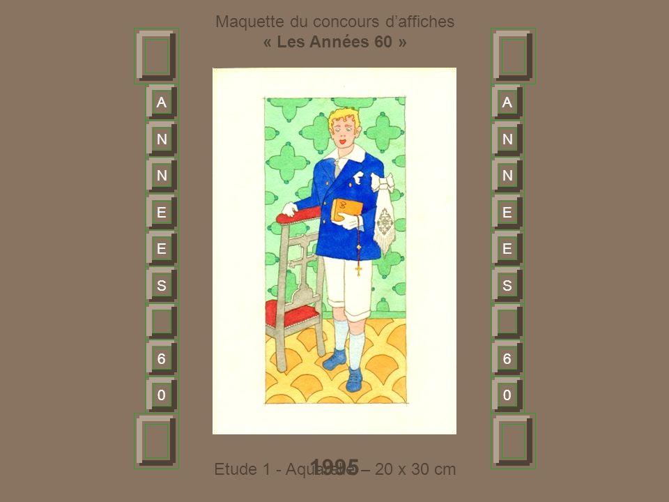 Maquette du concours d'affiches « Les Années 60 » 1995 A N N E E S 6 0 A N N E E S 6 0 Etude 1 - Aquarelle – 20 x 30 cm