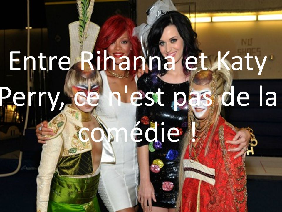 Entre Rihanna et Katy Perry, ce n'est pas de la comédie !