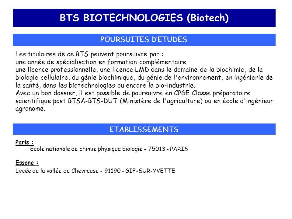 BTS BIOTECHNOLOGIES (Biotech) POURSUITES D'ETUDES Les titulaires de ce BTS peuvent poursuivre par : une année de spécialisation en formation complémen