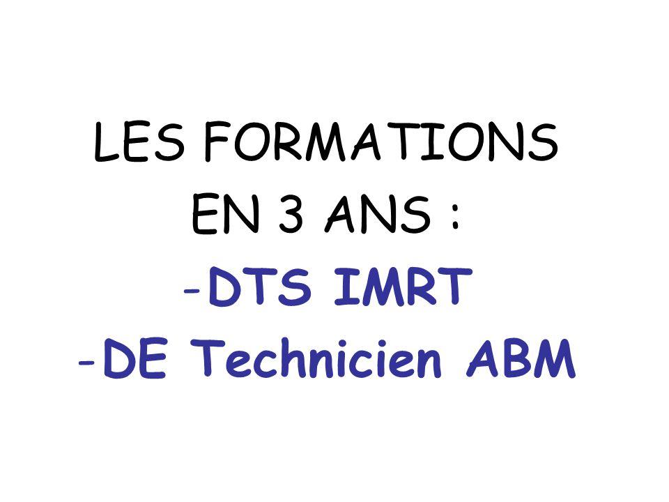 LES FORMATIONS EN 3 ANS : -DTS IMRT -DE Technicien ABM
