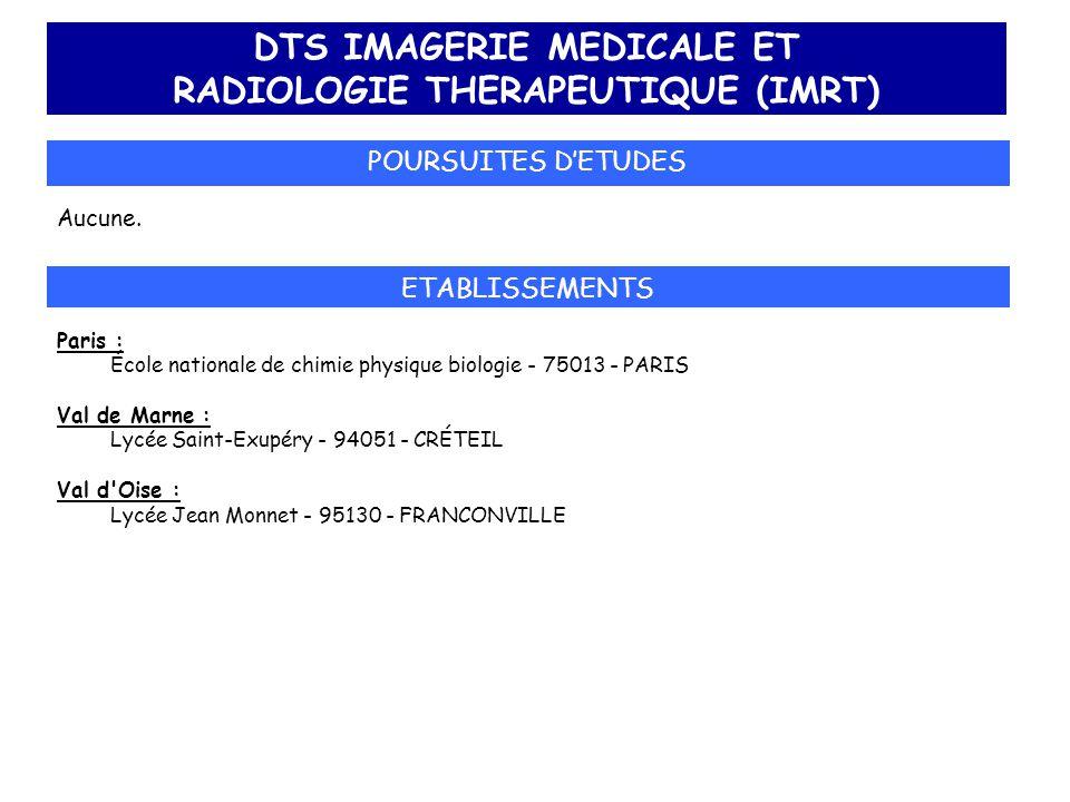 DTS IMAGERIE MEDICALE ET RADIOLOGIE THERAPEUTIQUE (IMRT) POURSUITES D'ETUDES Aucune. ETABLISSEMENTS Paris : École nationale de chimie physique biologi