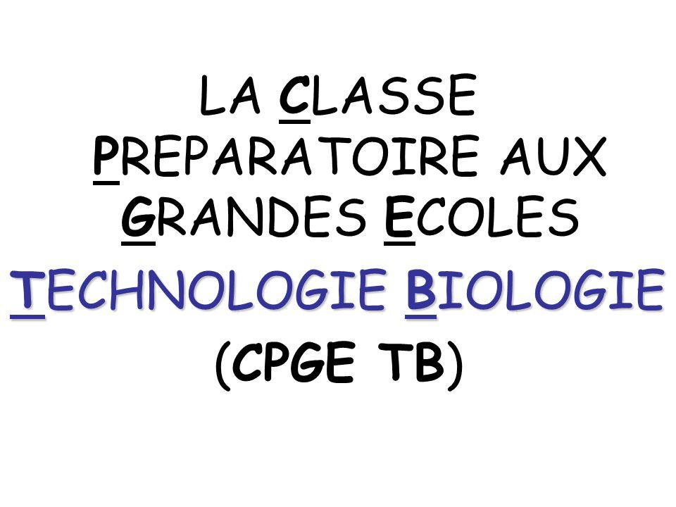 LA CLASSE PREPARATOIRE AUX GRANDES ECOLES TECHNOLOGIE BIOLOGIE (CPGE TB)