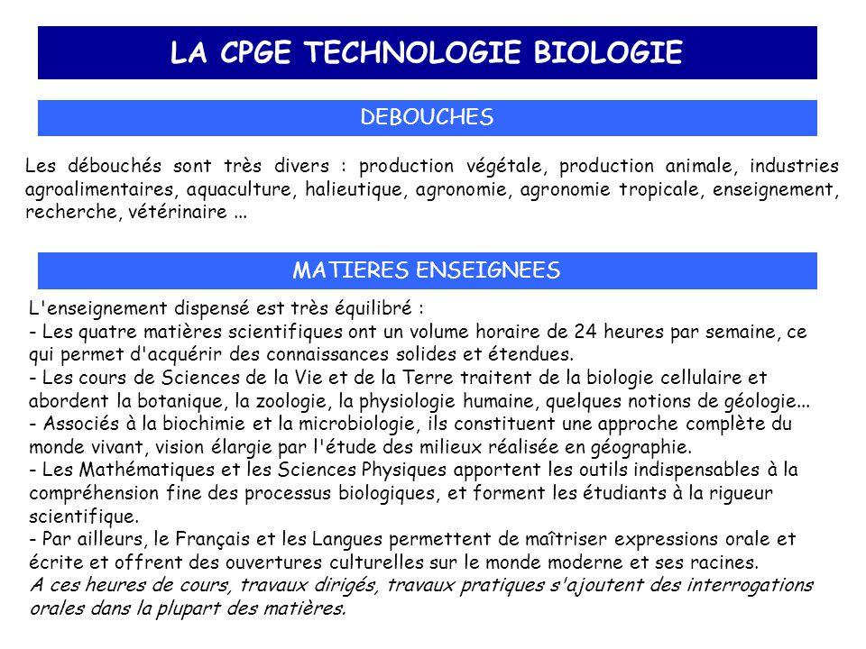 LA CPGE TECHNOLOGIE BIOLOGIE DEBOUCHES Les débouchés sont très divers : production végétale, production animale, industries agroalimentaires, aquacult