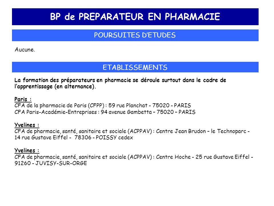 BP de PREPARATEUR EN PHARMACIE POURSUITES D'ETUDES Aucune. ETABLISSEMENTS La formation des préparateurs en pharmacie se déroule surtout dans le cadre