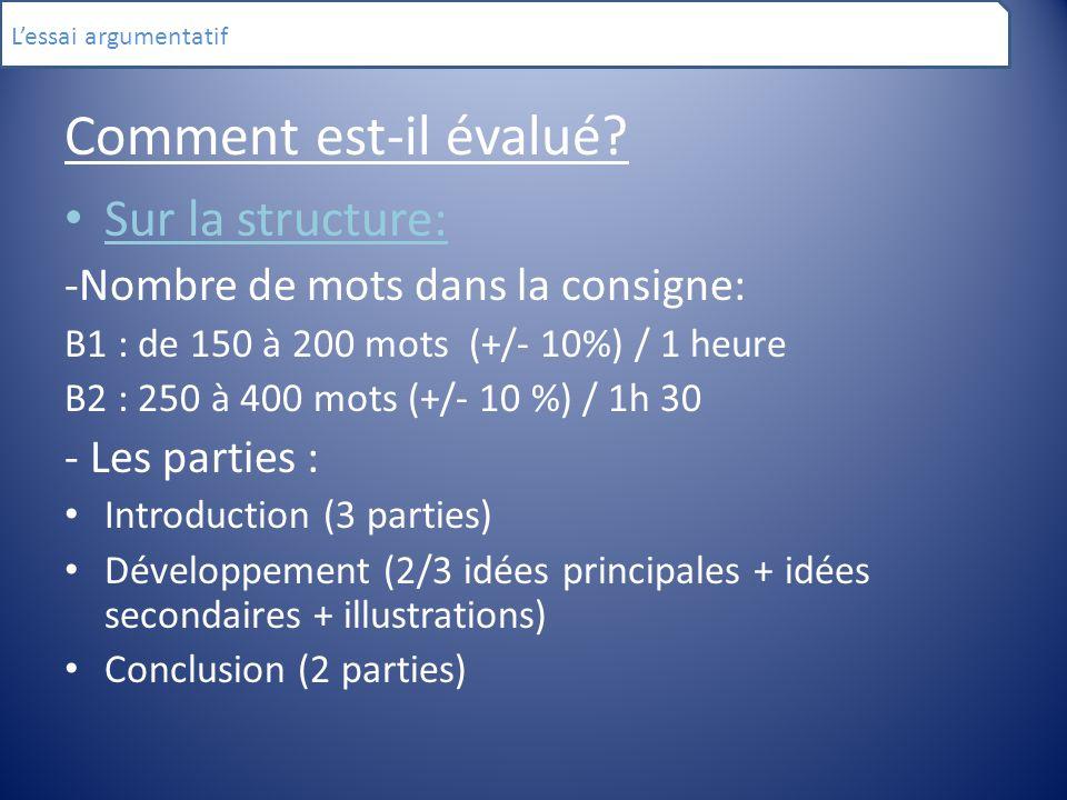Comment est-il évalué? Sur la structure: -Nombre de mots dans la consigne: B1 : de 150 à 200 mots (+/- 10%) / 1 heure B2 : 250 à 400 mots (+/- 10 %) /