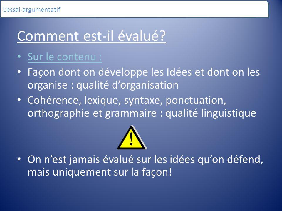Comment est-il évalué? Sur le contenu : Façon dont on développe les Idées et dont on les organise : qualité d'organisation Cohérence, lexique, syntaxe