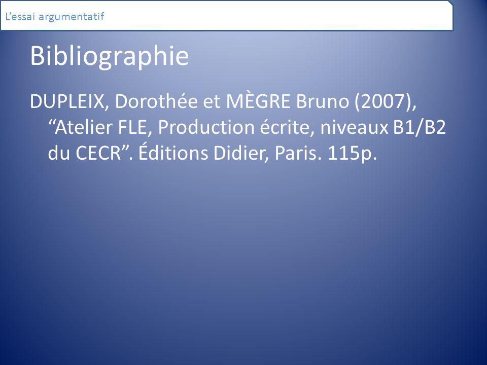 """Bibliographie DUPLEIX, Dorothée et MÈGRE Bruno (2007), """"Atelier FLE, Production écrite, niveaux B1/B2 du CECR"""". Éditions Didier, Paris. 115p. L'essai"""