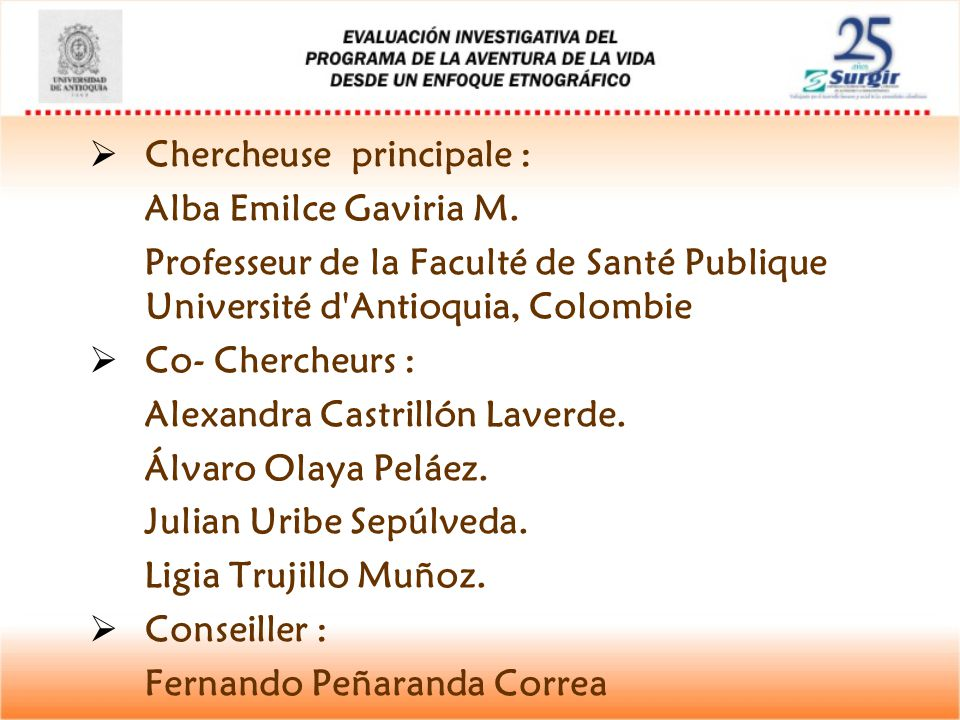  Chercheuse principale : Alba Emilce Gaviria M. Professeur de la Faculté de Santé Publique Université d'Antioquia, Colombie  Co- Chercheurs : Alexan