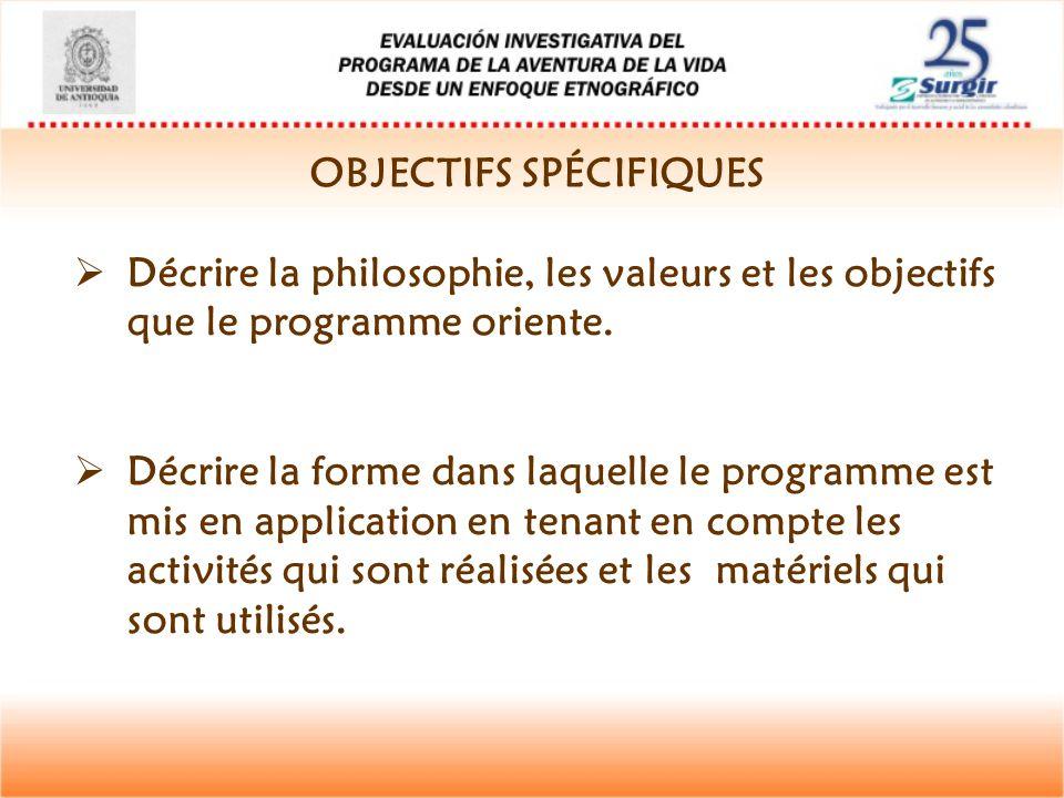 OBJECTIFS SPÉCIFIQUES  Décrire la philosophie, les valeurs et les objectifs que le programme oriente.  Décrire la forme dans laquelle le programme e