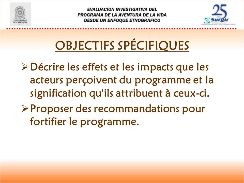 OBJECTIFS SPÉCIFIQUES  Décrire les effets et les impacts que les acteurs perçoivent du programme et la signification qu'ils attribuent à ceux-ci.  P