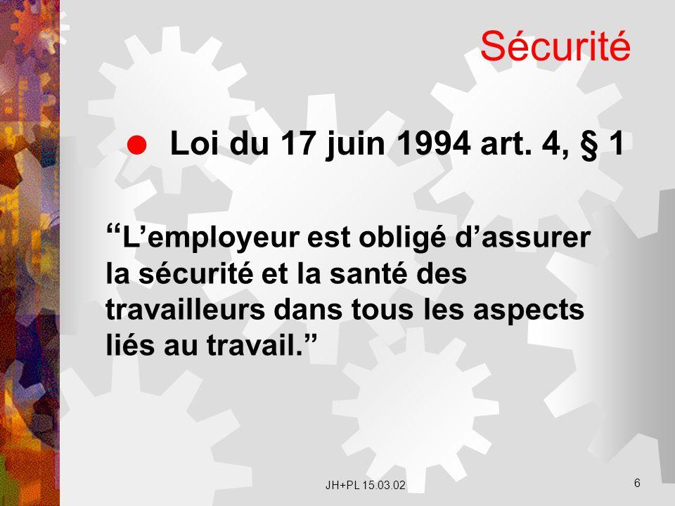 """JH+PL 15.03.02 6 Sécurité  Loi du 17 juin 1994 art. 4, § 1 """" L'employeur est obligé d'assurer la sécurité et la santé des travailleurs dans tous les"""