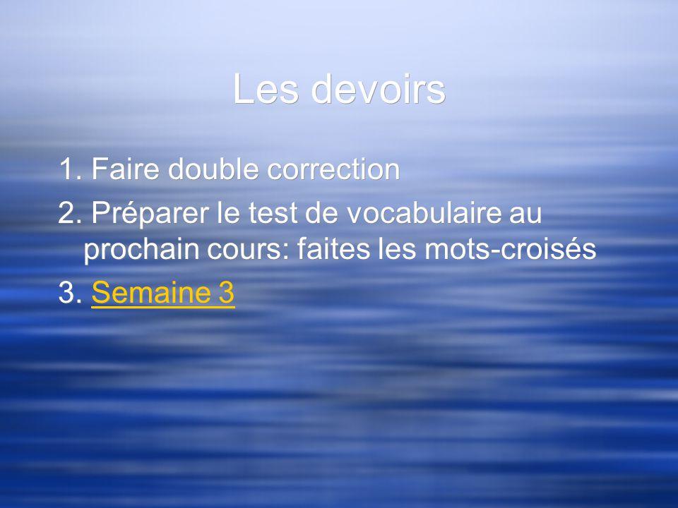 Les devoirs 1. Faire double correction 2.