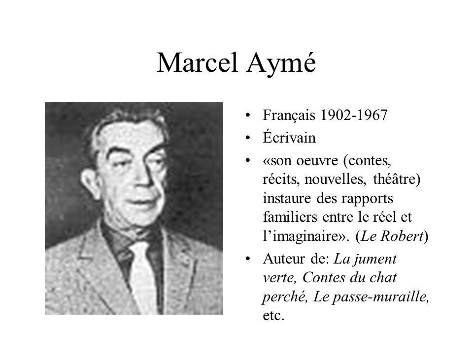 Marcel Aymé Français 1902-1967 Écrivain «son oeuvre (contes, récits, nouvelles, théâtre) instaure des rapports familiers entre le réel et l'imaginaire