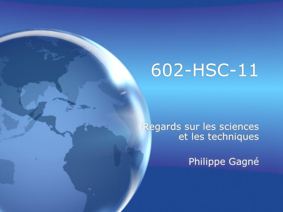602-HSC-11 Regards sur les sciences et les techniques Philippe Gagné Regards sur les sciences et les techniques Philippe Gagné