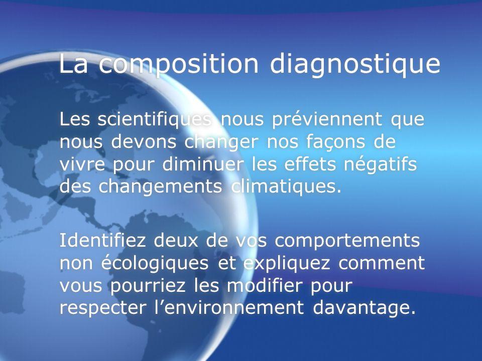 La composition diagnostique Les scientifiques nous préviennent que nous devons changer nos façons de vivre pour diminuer les effets négatifs des chang
