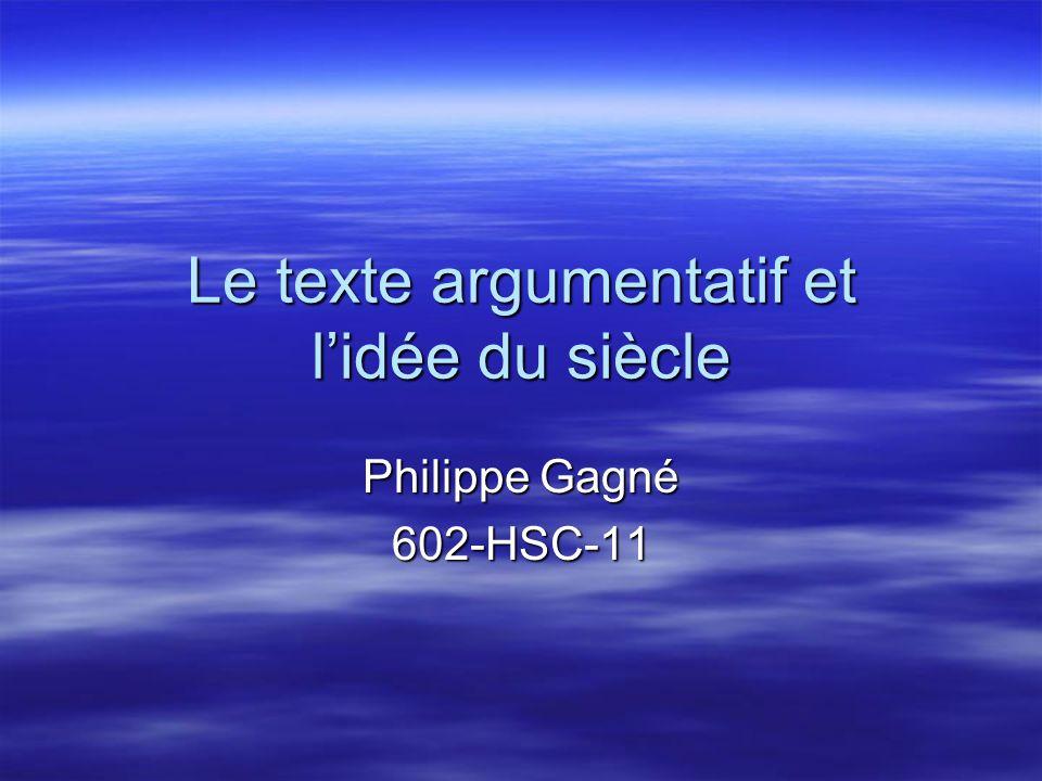 Le texte argumentatif et l'idée du siècle Philippe Gagné 602-HSC-11