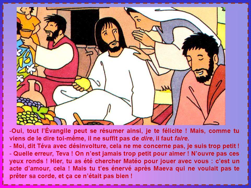 -Oui, tout l'Évangile peut se résumer ainsi, je te félicite .