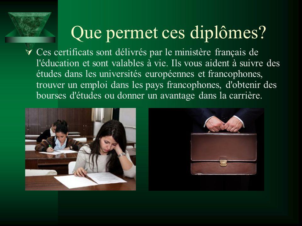 Que permet ces diplômes?  Ces certificats sont délivrés par le ministère français de l'éducation et sont valables à vie. Ils vous aident à suivre des