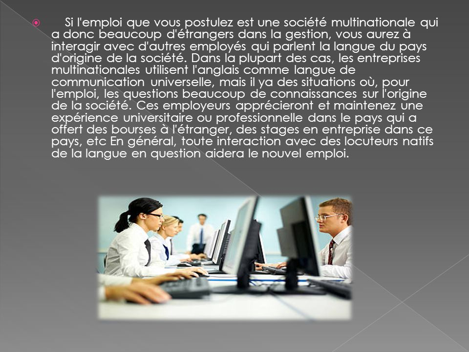  Si l'emploi que vous postulez est une société multinationale qui a donc beaucoup d'étrangers dans la gestion, vous aurez à interagir avec d'autres e