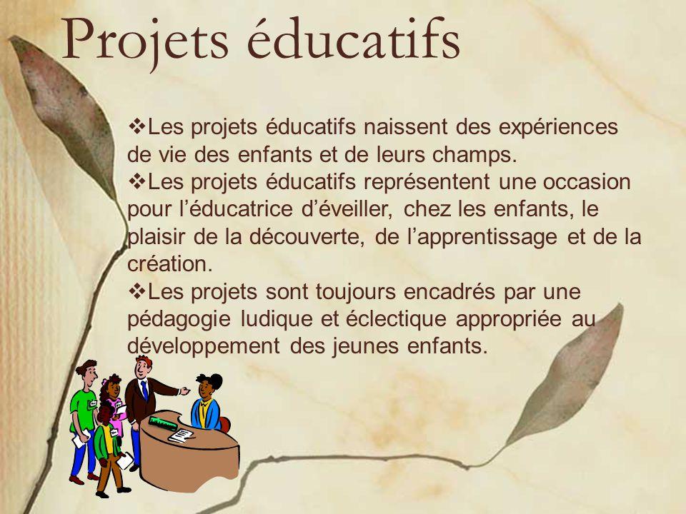 Projets éducatifs  Les projets éducatifs naissent des expériences de vie des enfants et de leurs champs.  Les projets éducatifs représentent une occ