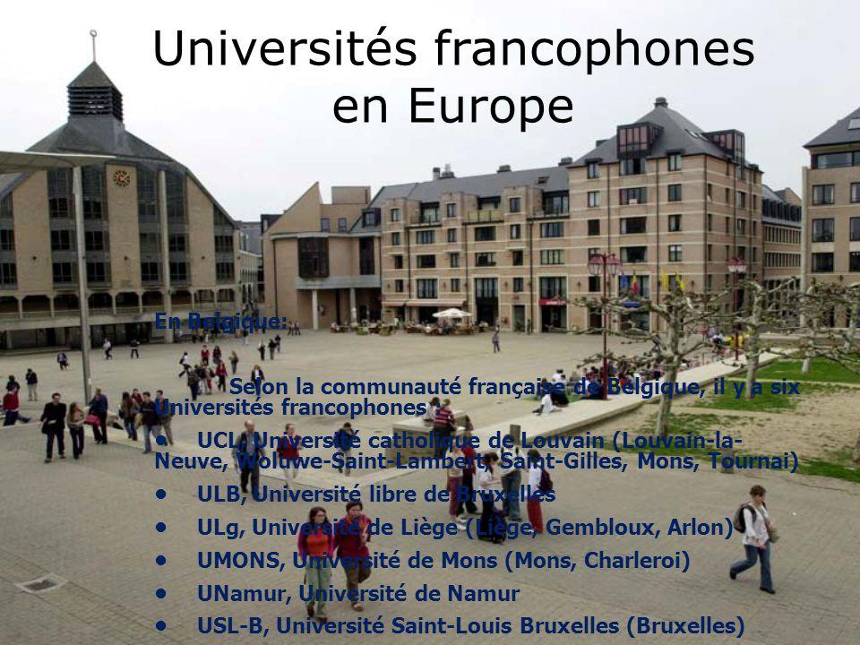 Universités francophones en Europe En Belgique: Selon la communauté française de Belgique, il y a six Universités francophones : UCL, Université catho