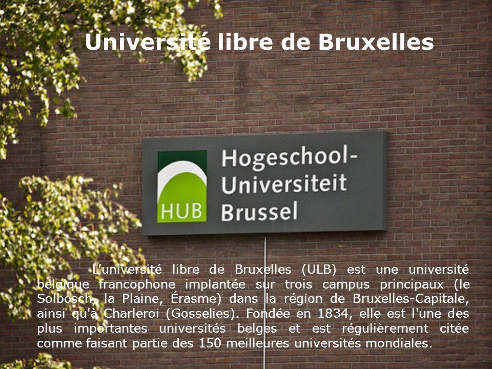 Université libre de Bruxelles L'université libre de Bruxelles (ULB) est une université belgique francophone implantée sur trois campus principaux (le Solbosch, la Plaine, Érasme) dans la région de Bruxelles-Capitale, ainsi qu à Charleroi (Gosselies).