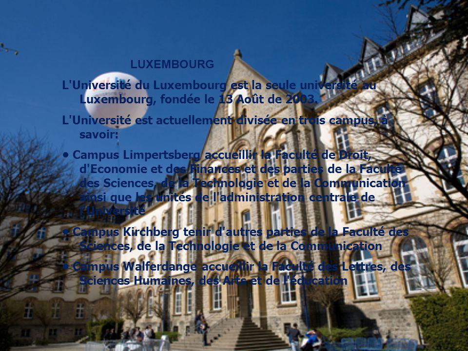 LUXEMBOURG L'Université du Luxembourg est la seule université au Luxembourg, fondée le 13 Août de 2003. L'Université est actuellement divisée en trois