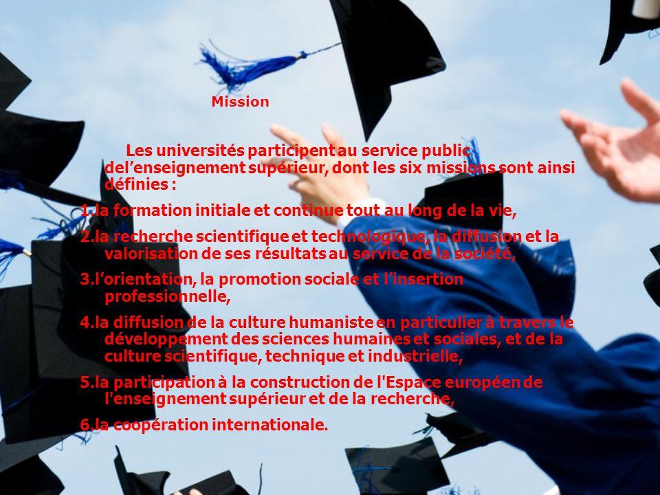 Mission Les universités participent au service public del'enseignement supérieur, dont les six missions sont ainsi définies : 1.la formation initiale