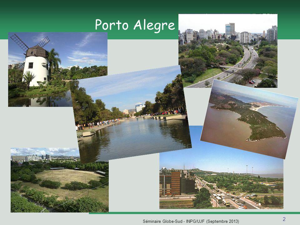 2 Séminaire Globe-Sud - INPG/UJF (Septembre 2013) Porto Alegre