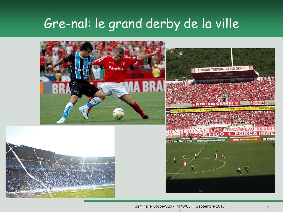 3 Séminaire Globe-Sud - INPG/UJF (Septembre 2013) ) Gre-nal: le grand derby de la ville