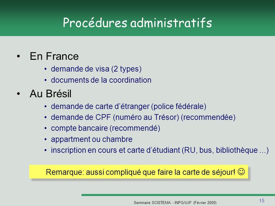 15 Seminaire SCISTEMA - INPG/UJF (Février 2009) Procédures administratifs En France demande de visa (2 types) documents de la coordination Au Brésil d