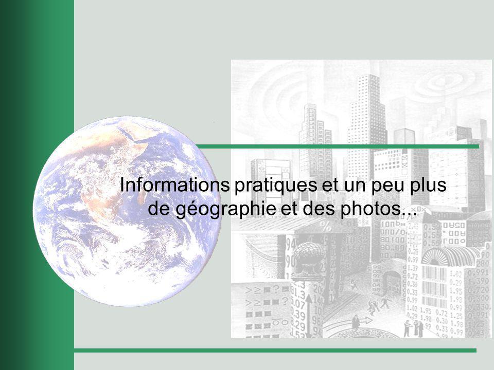 Informations pratiques et un peu plus de géographie et des photos...
