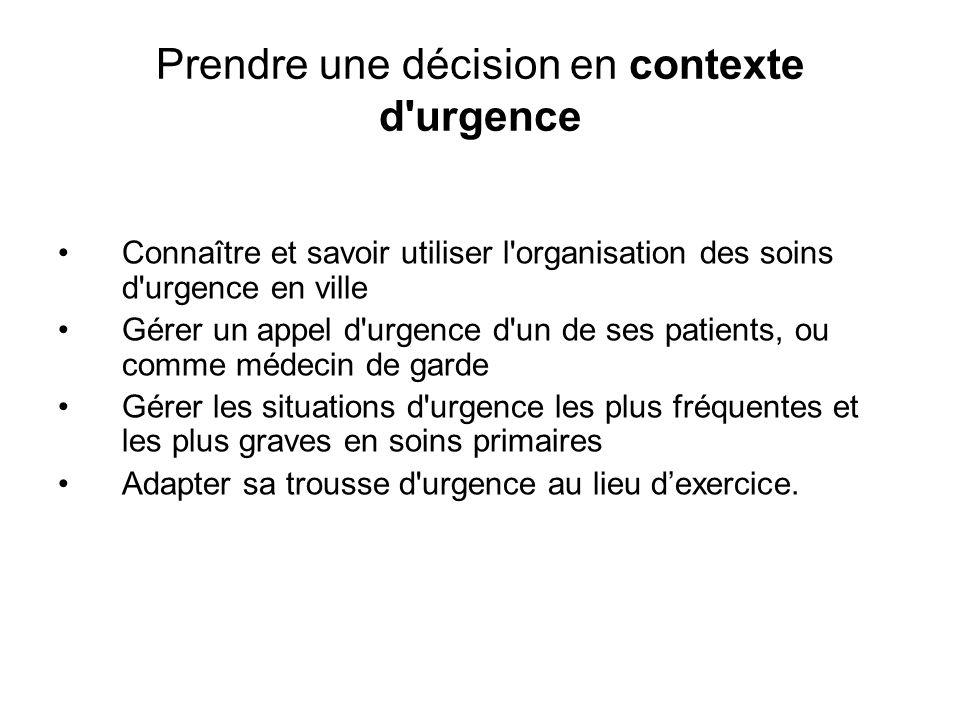 Prendre une décision en contexte d'urgence Connaître et savoir utiliser l'organisation des soins d'urgence en ville Gérer un appel d'urgence d'un de s