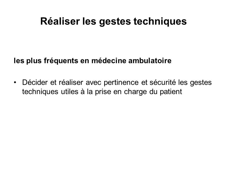 Réaliser les gestes techniques les plus fréquents en médecine ambulatoire Décider et réaliser avec pertinence et sécurité les gestes techniques utiles à la prise en charge du patient