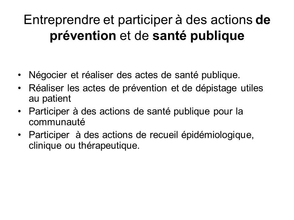 Entreprendre et participer à des actions de prévention et de santé publique Négocier et réaliser des actes de santé publique.
