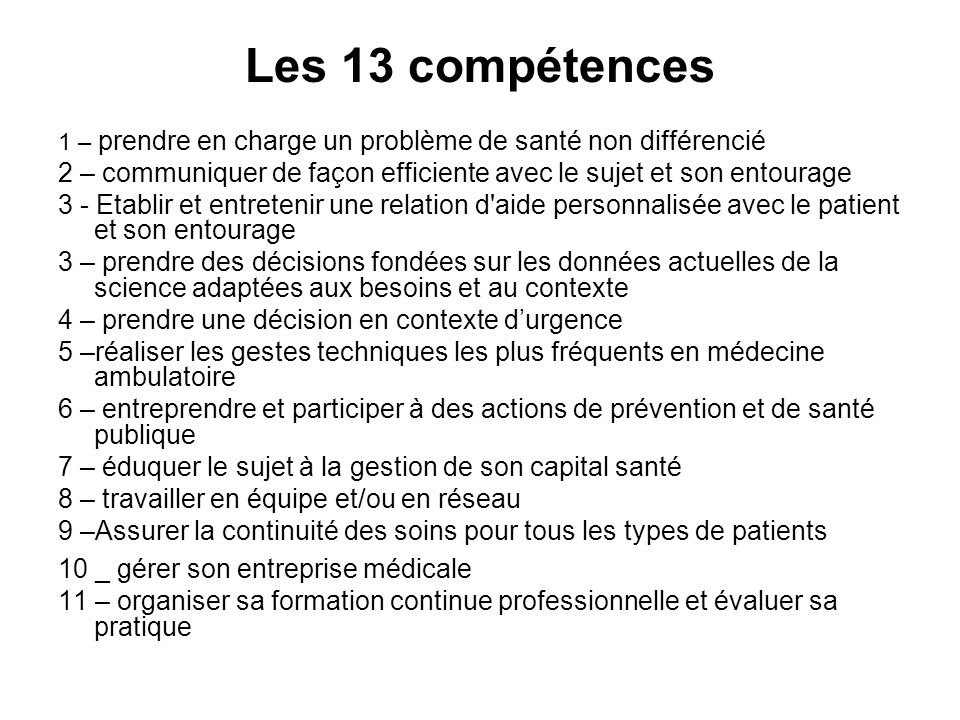 Les 13 compétences 1 – prendre en charge un problème de santé non différencié 2 – communiquer de façon efficiente avec le sujet et son entourage 3 - E