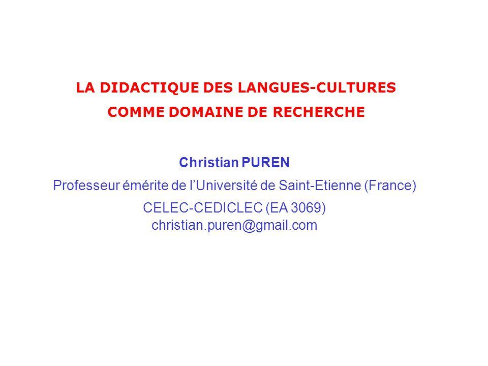 LA DIDACTIQUE DES LANGUES-CULTURES COMME DOMAINE DE RECHERCHE Christian PUREN Professeur émérite de l'Université de Saint-Etienne (France) CELEC-CEDIC