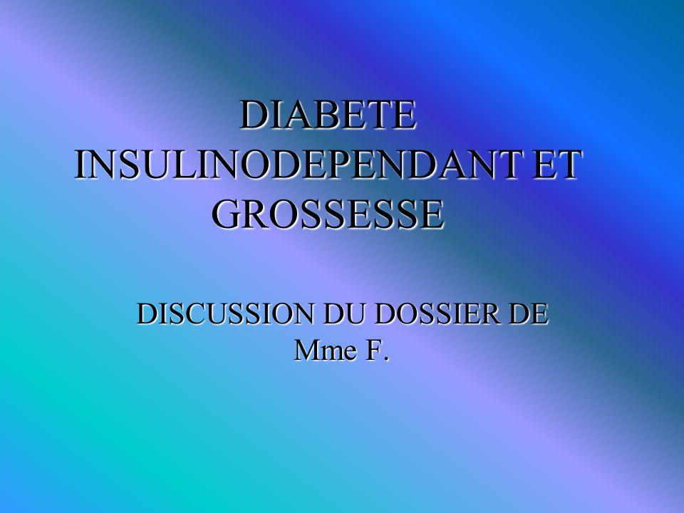 DIABETE INSULINODEPENDANT ET GROSSESSE DISCUSSION DU DOSSIER DE Mme F.