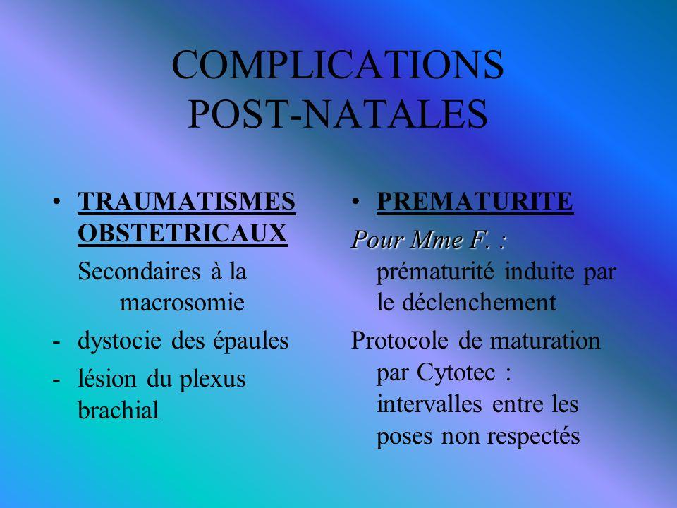 COMPLICATIONS POST-NATALES TRAUMATISMES OBSTETRICAUX Secondaires à la macrosomie -dystocie des épaules -lésion du plexus brachial PREMATURITE Pour Mme