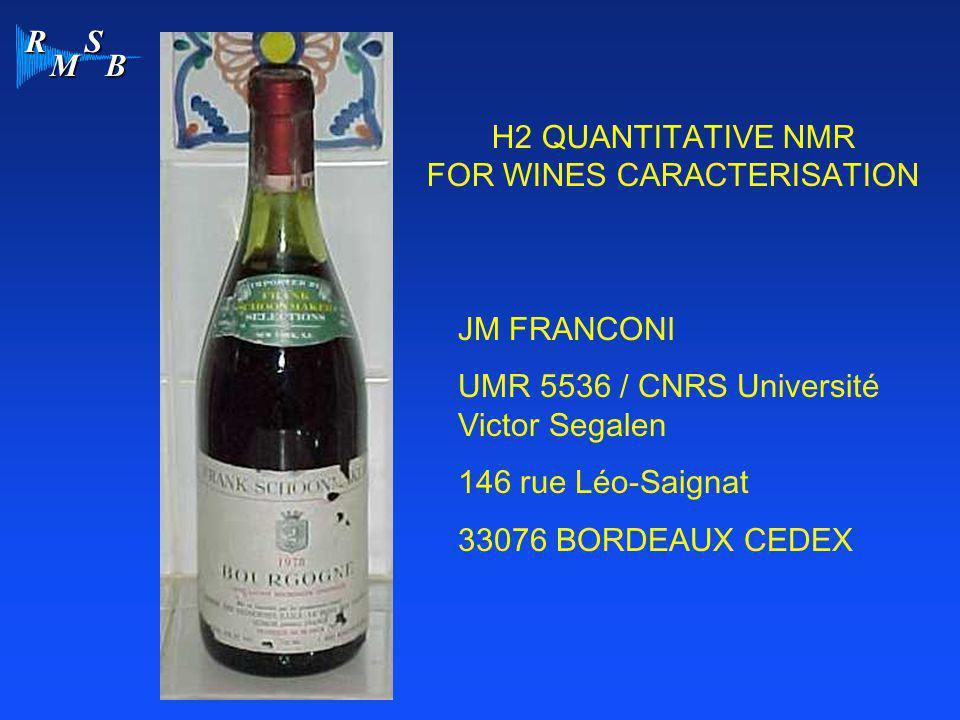 R M S B H2 QUANTITATIVE NMR FOR WINES CARACTERISATION JM FRANCONI UMR 5536 / CNRS Université Victor Segalen 146 rue Léo-Saignat 33076 BORDEAUX CEDEX