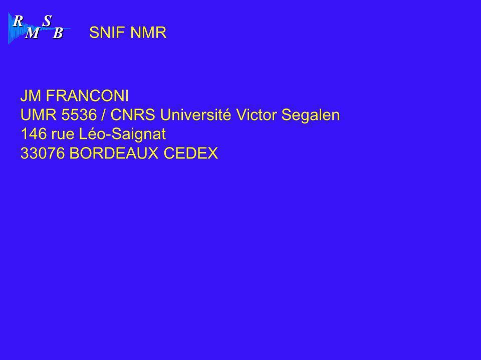 R M S B SNIF NMR JM FRANCONI UMR 5536 / CNRS Université Victor Segalen 146 rue Léo-Saignat 33076 BORDEAUX CEDEX